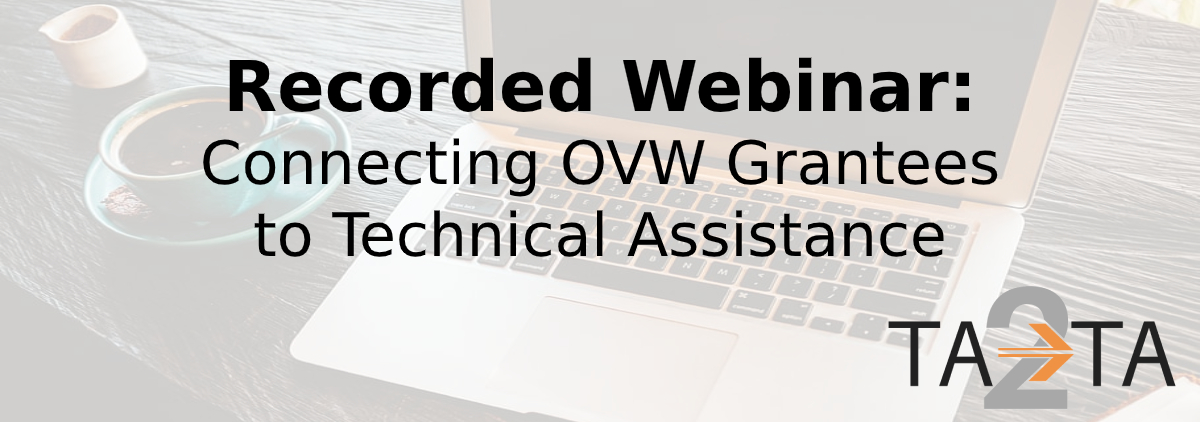 Recorded Webinar: Connecting OVW Grantees to Technical Assistance